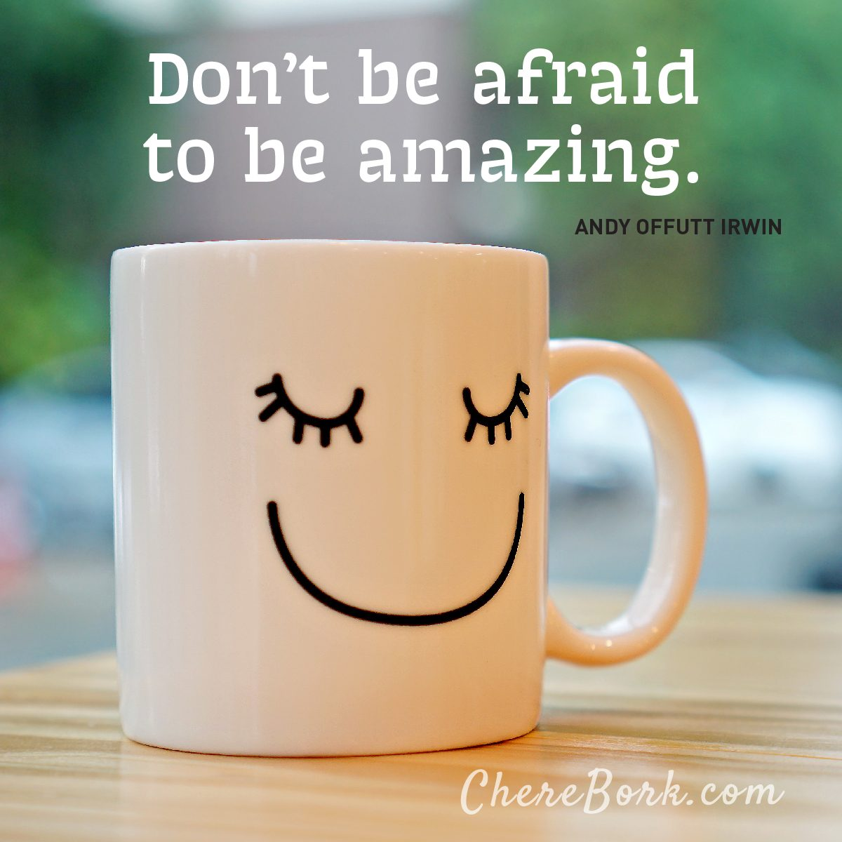 Don't be afraid to be amazing. - Andy Offutt Erwin