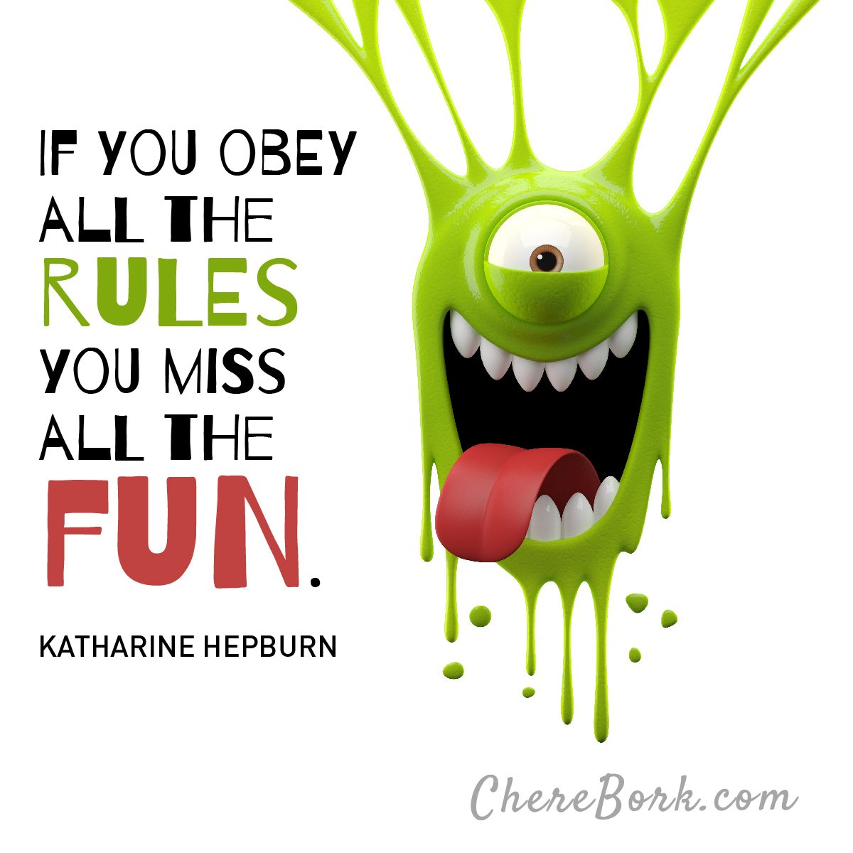 If you obey all the rules, you miss all the fun. -Katharine Hepburn