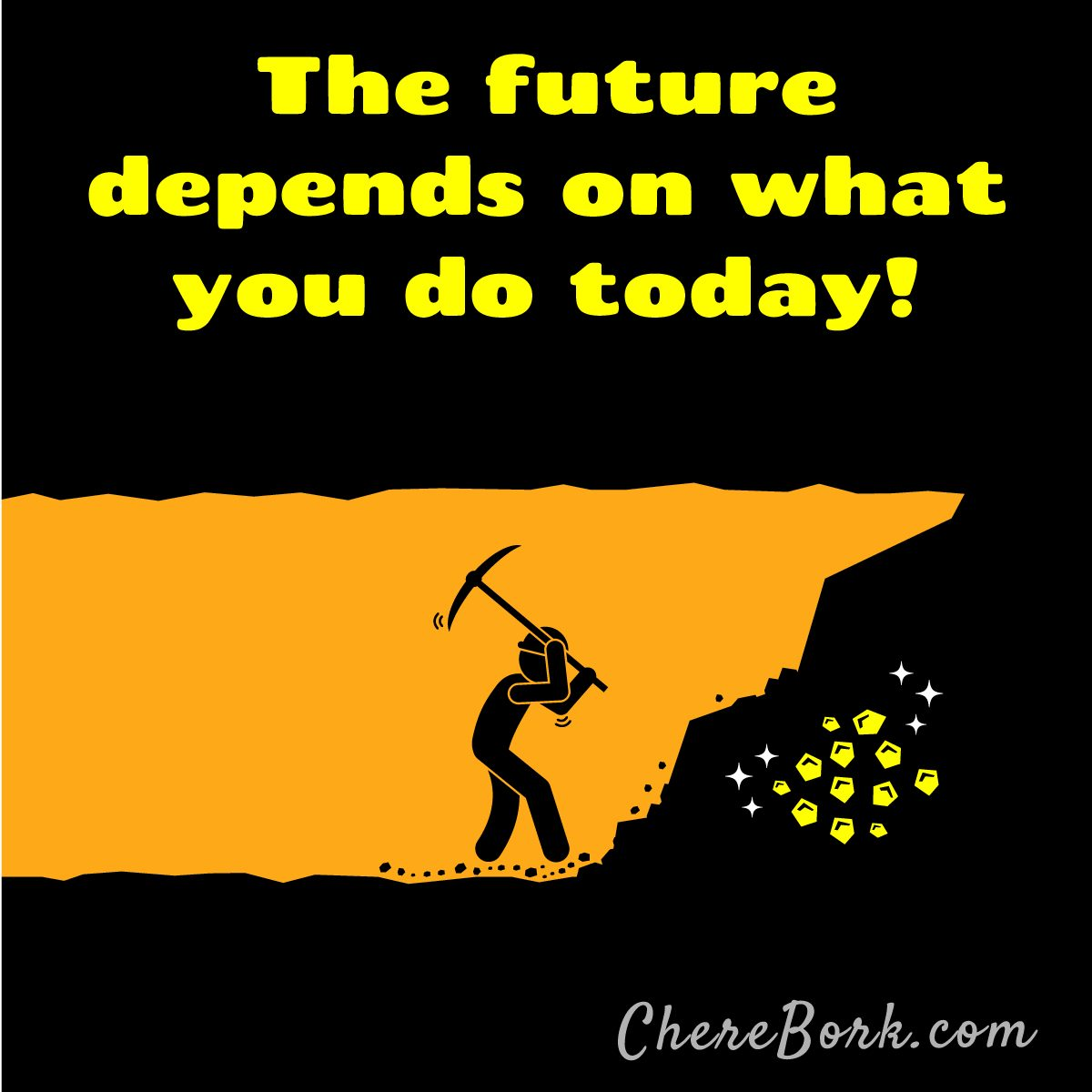 The future depends on what you do today. -Chere Bork