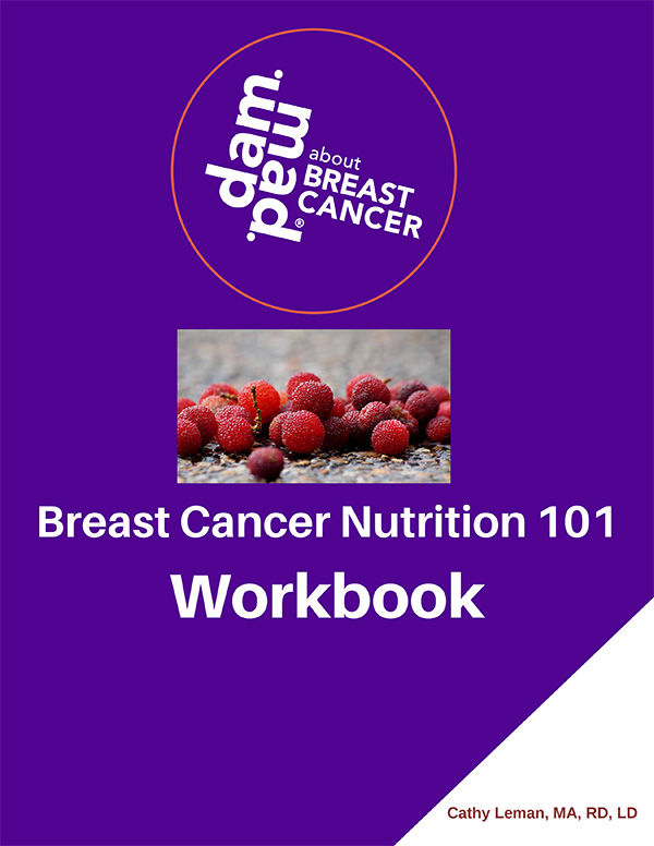 Breast Cancer Nutrition 101 Workbook by Cathy Leman, MA, RD, LD