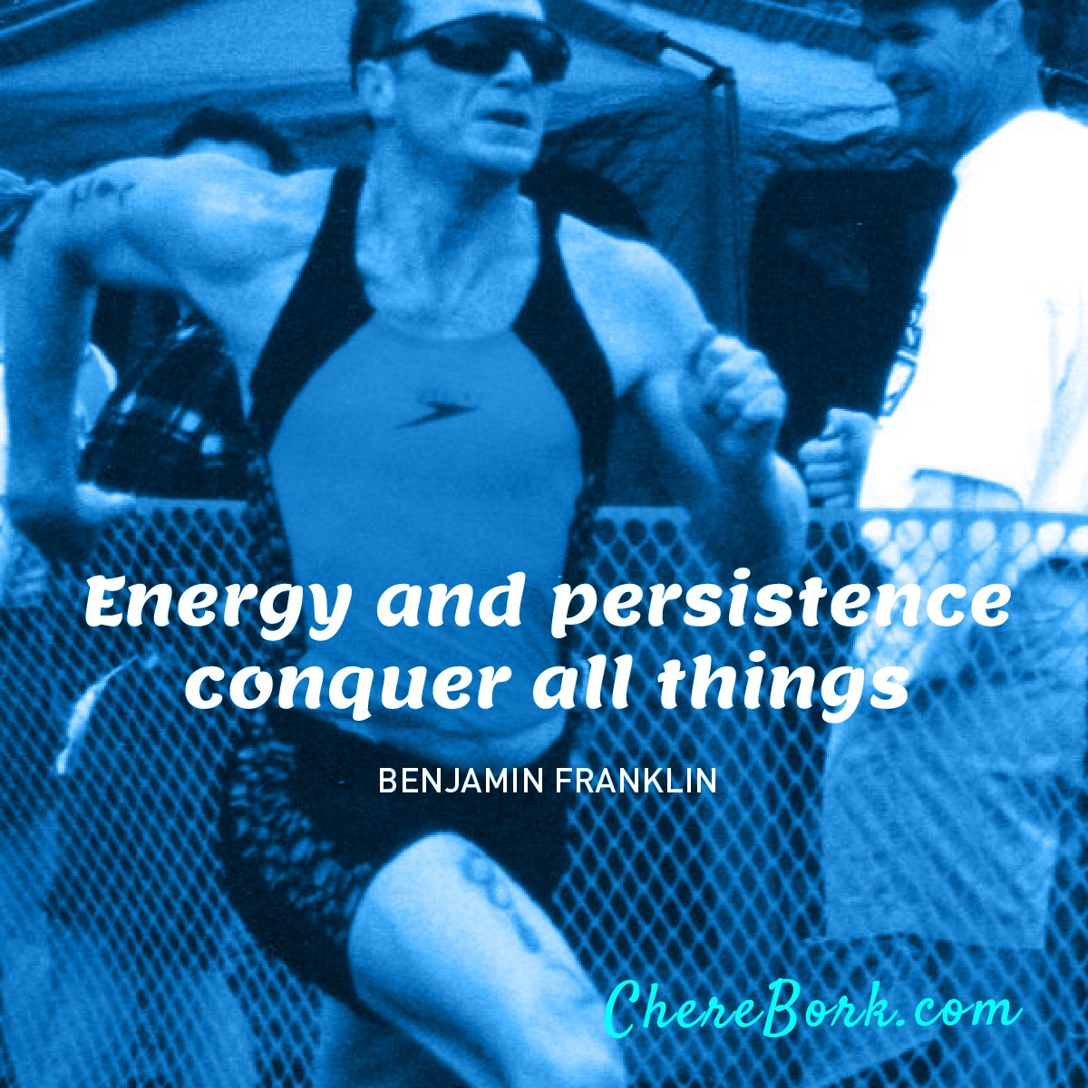 Energy and persistence conquer all things. -Benjamin Franklin