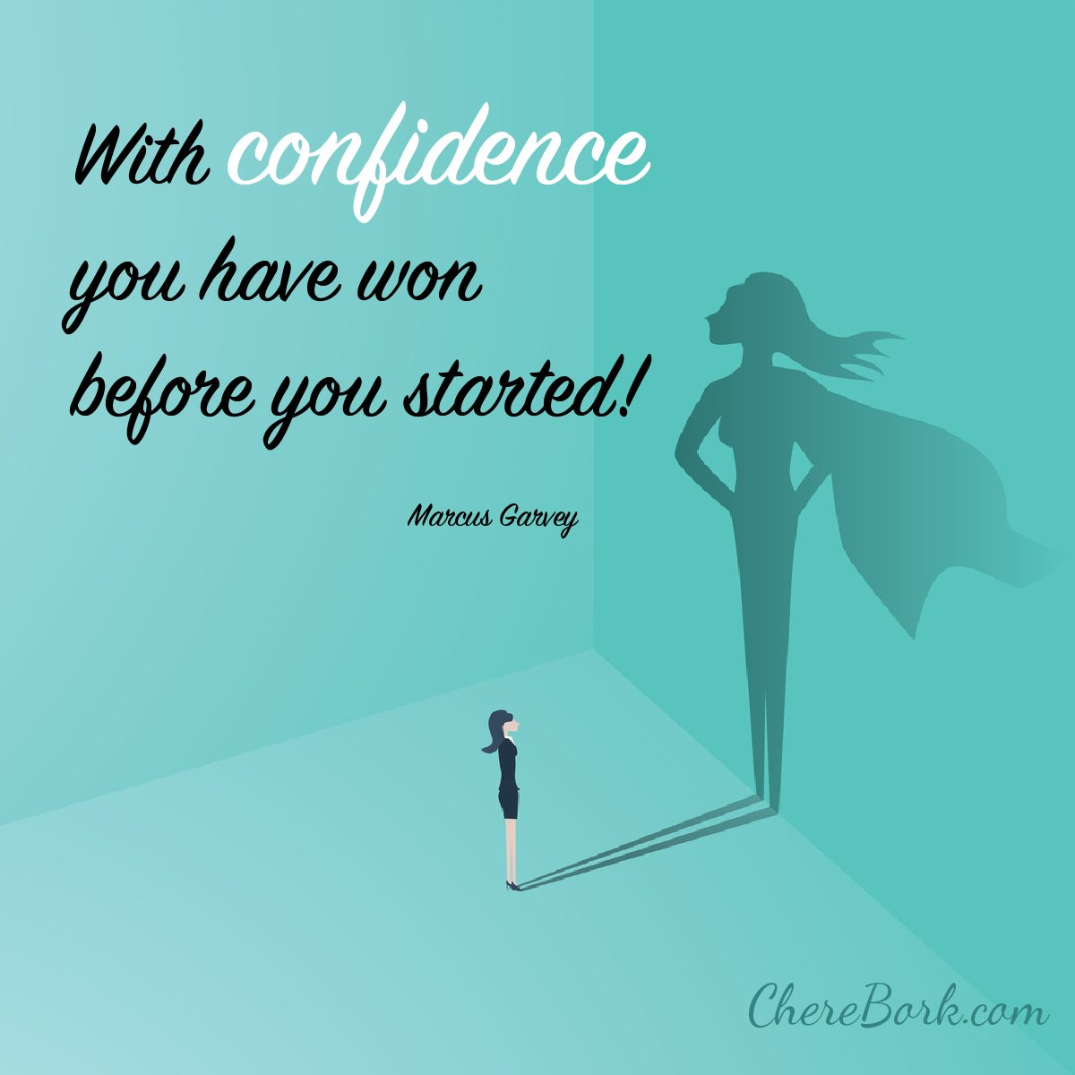 With confidence you have won before you started! -Marcus Garvey