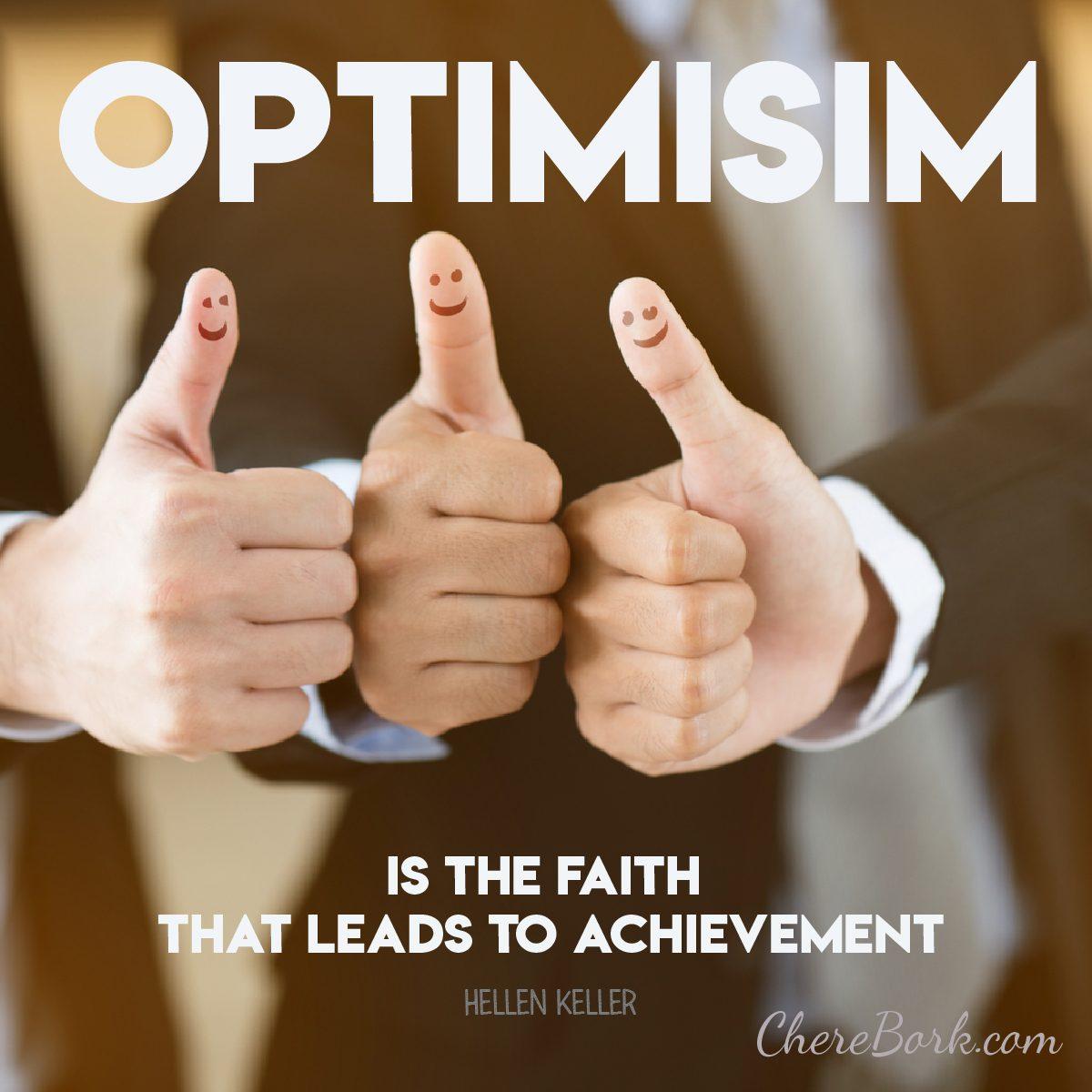 Optimism is the faith that leads to achievement. -Hellen Keller