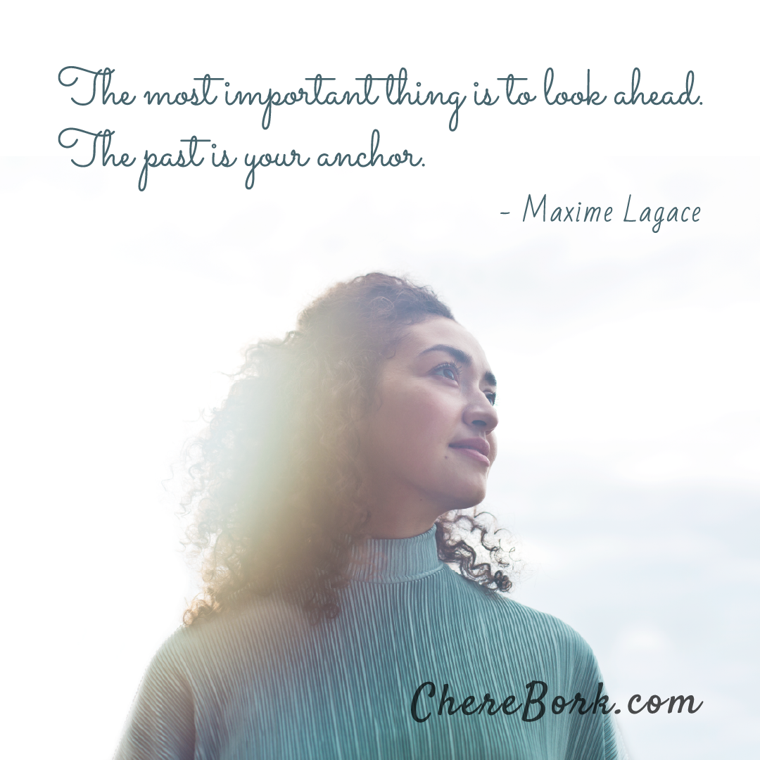 The most important thing is to look ahead. The past is your anchor. -Maxime Lagace