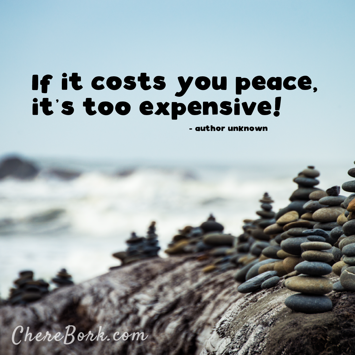 If it costs you peace, it's too expensive! -Author unknown