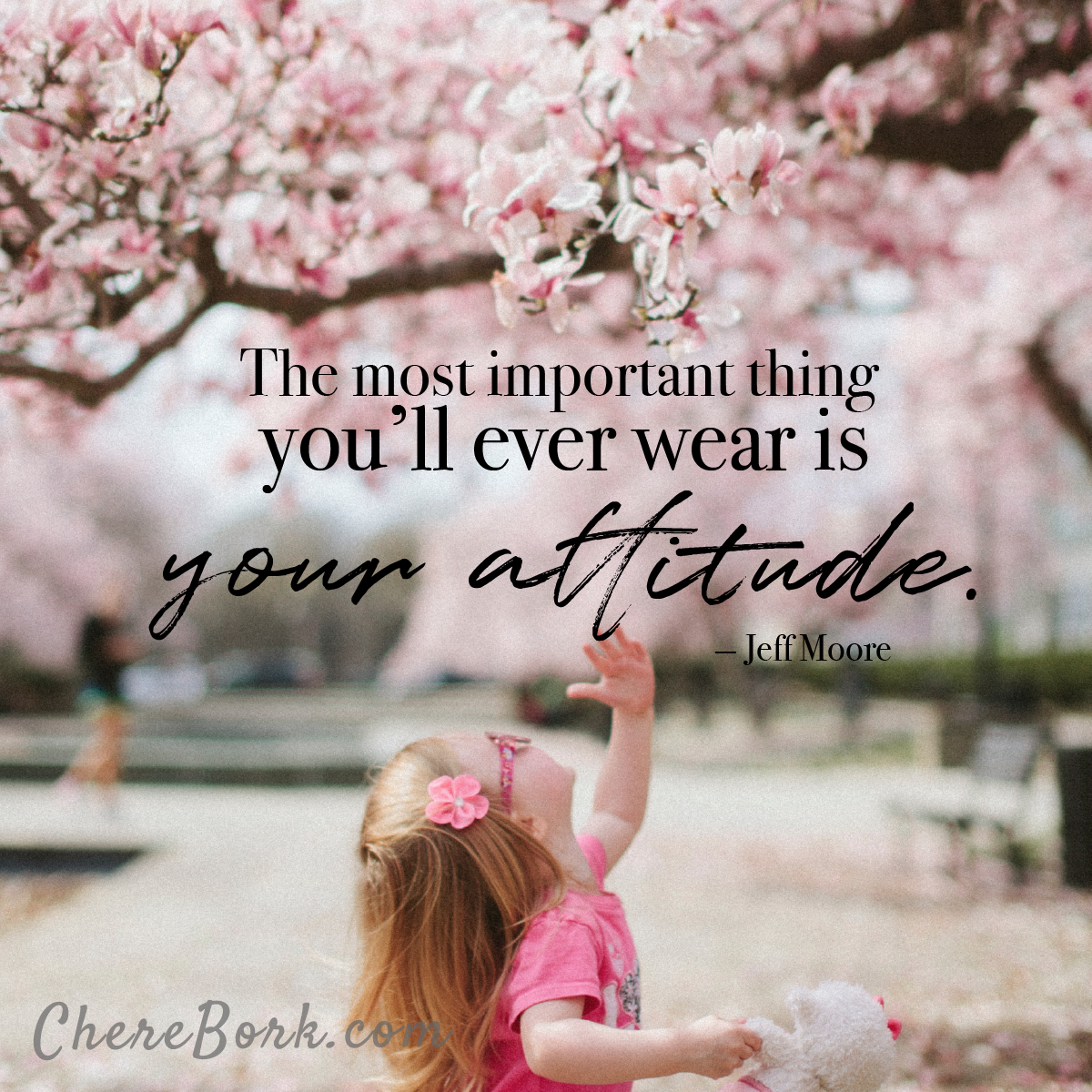The most important thing you'll ever wear is your attitude. -Jeff Moore