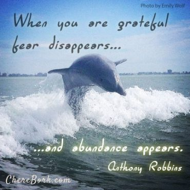 When you are grateful fear disappears… and abundance appears. – Anthony Robbins