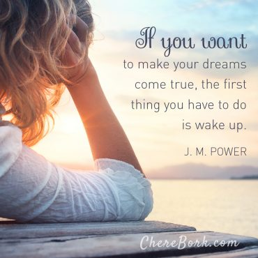 If you want to make your dreams come true, the first thing you have to do is wake up. - J.M Power