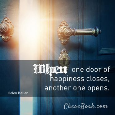 When one door of happiness closes, another one opens. -Helen Keller