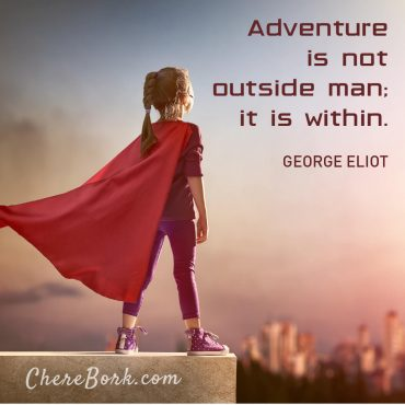 Adventure is not outside man; it is within. -George Eliot