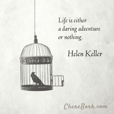 Life is either a daring adventure or nothing. -Helen Kelelr