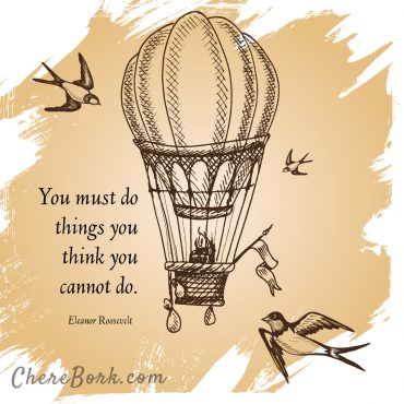 You must do things you think you cannot do. -Eleanor Roosevelt