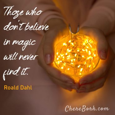 Those who don't believe in magic will never find it. -Roald Dahl