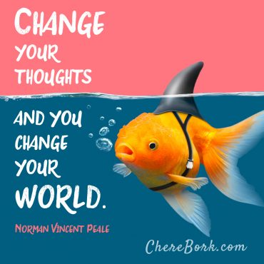 Change your thoughts and change your world. -Norman Vincent Peale