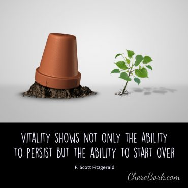 Vitality shows not only the ability to persist but the ability to start over. -F. Scott Fitzgerald