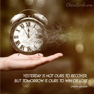 Yesterday is not ours to recover, but tomorrow is ours to win or lose. -Lyndon Johnson