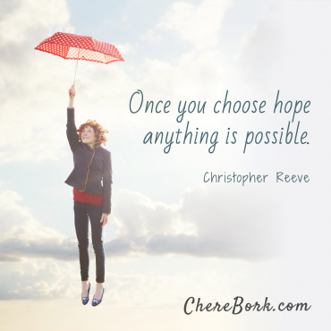 Once you choose hope anything is possible. -Christopher Reeve