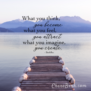 What you think, you become. What you feel, you attract. What you imagine, you create. -Buddha