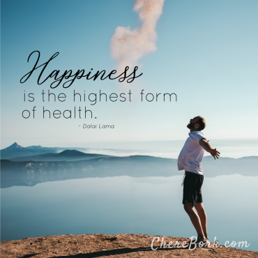 Happiness is the highest form of health. -Dalai Lama