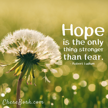 Hope is the only thing stronger than fear. -Robert Ludlum
