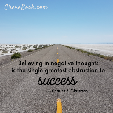 Believing in negative thoughts is the single greatest obstruction to success. -Charles F. Glassman